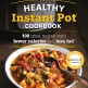 Healthy Instant Pot Cookbook by Dana Angelo White