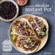 The Essential Mexican Instant Pot Cookbook by Deborah Schneider