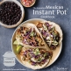 The Essential Mexican Instant Pot Cookbook by Deborah Schneider