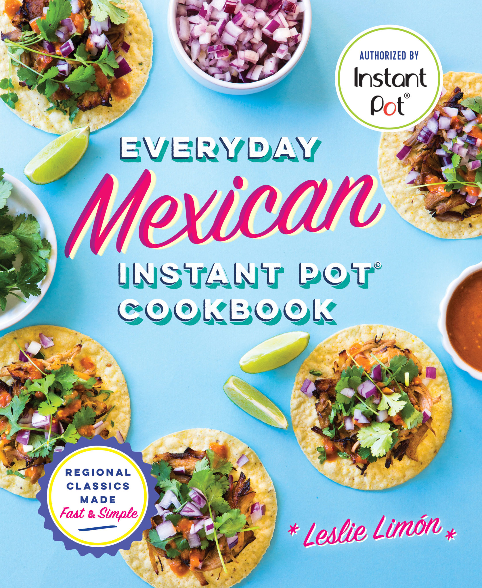 Everyday Mexican Instant Pot Cookbook by Leslie Limon