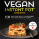 The Complete Vegan Instant Pot Cookbook By Barb Musick