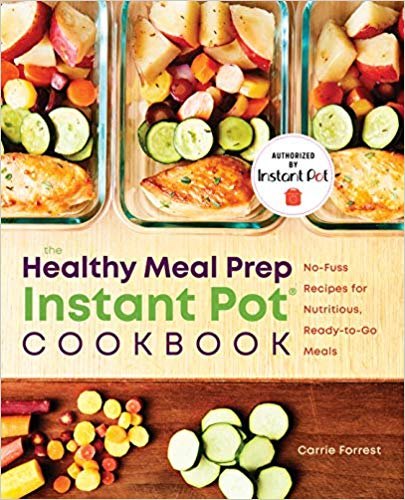 The Healthy Meal Prep Instant Pot Cookbook by Carrie Forrest