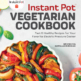 The Vegetarian Instant Pot Cookbook by Srividhya Gopalakrishnan