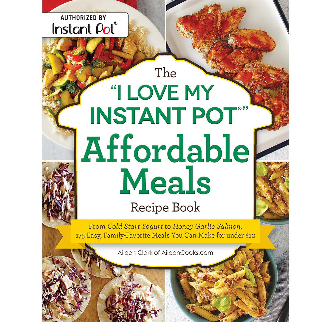The I Love My Instant Pot Affordable Meals by Alieen Clark