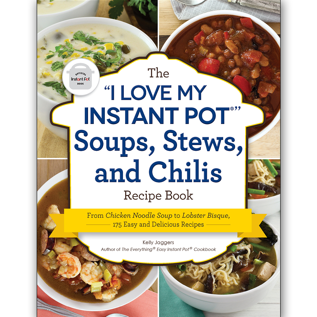 I Love My Instant Pot®Soups, Stews, and Chilis Recipe Book by Kelly Jaggers